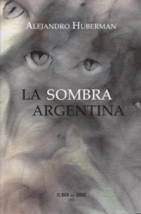 alejandro huberman - la sombra argentina